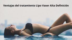 Ventajas del tratamiento Lipo Vaser Alta Definición